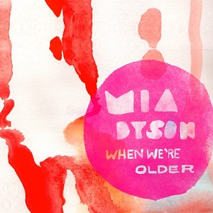 Mia Dyson - When We're Older